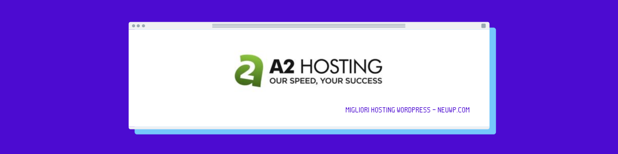 A2Hosting - Migliori Hosting Wordpress - NeuWP